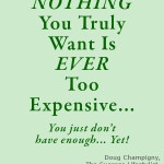 Nothing You Truly Want Is Ever Too Expensive
