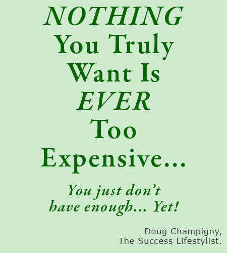 Nothing You Want Is Ever Too Expensive